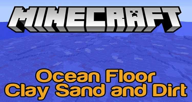 Ocean Floor – Clay Sand and Dirt Mod 1.12.2/1.11.2/1.10.2 For Minecraft