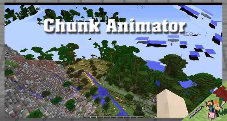 Chunk Animator Mod 1.16.5/1.12.2/1.7.10 For Minecraft